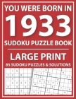 Large Print Sudoku Puzzle Book: You Were Born In 1933: A Special Easy To Read Sudoku Puzzles For Adults Large Print (Easy to Read Sudoku Puzzles for S Cover Image