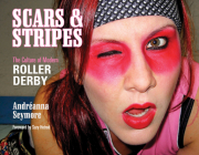 Scars & Stripes: The Culture of Modern Roller Derby Cover Image