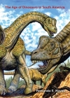 The Age of Dinosaurs in South America (Life of the Past) Cover Image
