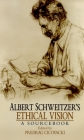 Albert Schweitzer's Ethical Vision: A Sourcebook Cover Image