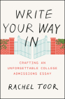 Write Your Way in: Crafting an Unforgettable College Admissions Essay (Chicago Guides to Writing) Cover Image