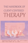 The Handbook Of Client-Centered Therapy: Understanding Way The Attitudes And Feelings Of Client: Psychology Classics Book Cover Image