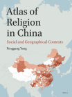 Atlas of Religion in China: Social and Geographical Contexts Cover Image
