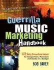 Guerrilla Music Marketing Handbook: 201 Self-Promotion Ideas for Songwriters, Musicians & Bands on a Budget (Revised & Updated) Cover Image