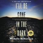 I'll Be Gone in the Dark Lib/E: One Woman's Obsessive Search for the Golden State Killer Cover Image