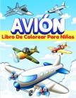 Aviones Libro De Colorear Para Niños: Libro De Colorear Con 50 Dibujos Para Niños Y Niñas De 5-7 Y 4-8 Años. Páginas Para Colorear Con Aviones Diverti Cover Image