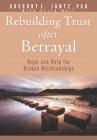 Rebuilding Trust After Betrayal: Hope and Help for Broken Relationships Cover Image