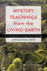 Mystery Teachings from the Living Earth: An Introduction to Spiritual Ecology Cover Image