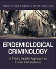 Epidemiological Criminology: A Public Health Approach to Crime and Violence Cover Image