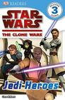 DK Readers L3: Star Wars: The Clone Wars: Jedi Heroes Cover Image