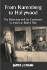 From Nuremberg to Hollywood: The Holocaust and the Courtroom in American Fictive Film Cover Image