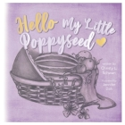Hello My Little Poppy Seed: An Expectant Mother's Love Poem Cover Image