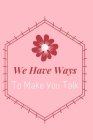 We Have Ways To Make You Talk: Speech Therapist Notebook - SLP Cute Gift for Notes - 6 x 9 ruled notebook Cover Image