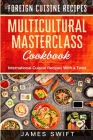 Multicultural Masterclass Cookbook: International Cuisine Recipes With a Twist Cover Image