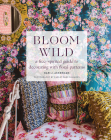 Bloom Wild: a free-spirited guide to decorating with floral patterns Cover Image