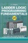 Ladder Logic Programming Fundamentals: Learn Ladder Logic Concepts Step By Step to Program PLC's on the RSLogix 5000 Platform Cover Image