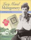 Lucy Maud Montgomery: A Writer's Life Cover Image