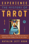 Experience the Mystery of Tarot: Ceremonies, Spreads, and Meditations to Deepen Your Connection to the Cards Cover Image