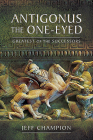 Antigonus the One-Eyed: Greatest of the Successors Cover Image