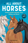 All about Horses: A Kid's Guide to Breeds, Care, Riding, and More! Cover Image