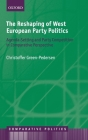 The Reshaping of West European Party Politics: Agenda-Setting and Party Competition in Comparative Perspective Cover Image