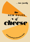The New Rules of Cheese: A Freewheeling and Informative Guide Cover Image