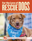 For the Love of Rescue Dogs: The Complete Guide to Selecting, Training, and Caring for Your Dog Cover Image