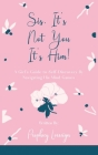 Sis, It's Not You - It's Him!: A Girl's Guide to Self-Discovery By Navigating His Mind Games Cover Image