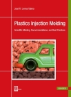 Plastics Injection Molding: Scientific Molding, Recommendations, and Best Practices Cover Image