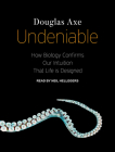 Undeniable: How Biology Confirms Our Intuition That Life Is Designed Cover Image
