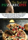 The Best 100 Pizza Recipes: Start cooking now through this great cookbook with 100 pizza recipes for new yummy meals. Learn new ways to make pizza Cover Image