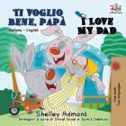Ti voglio bene, papà I Love My Dad: Italian English Bilingual Book for Kids (Italian English Bilingual Collection) Cover Image