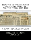 How the Post Facilitated Distribution of the Printed Word, 1775-1870: Champion of Champions Exhibit 2009 and Grand Award 2009 Cover Image