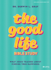 The Good Life - Bible Study Book: What Jesus Teaches about Finding True Happiness Cover Image