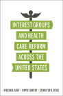Interest Groups and Health Care Reform across the United States (American Governance and Public Policy) Cover Image