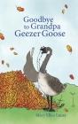 Goodbye to Grandpa Geezer Goose Cover Image
