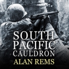 South Pacific Cauldron: World War II's Great Forgotten Battlegrounds Cover Image