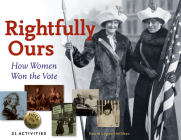 Rightfully Ours: How Women Won the Vote, 21 Activities (For Kids series) Cover Image