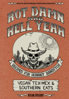 Hot Damn & Hell Yeah: Recipes for Hungry Banditos, 10th Anniversary Expanded Edition (Vegan Cookbooks) Cover Image