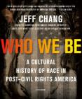 Who We Be: A Cultural History of Race in Post-Civil Rights America Cover Image