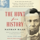 The Hunt for History: On the Trail of the World's Lost Treasures--From the Letters of Lincoln, Churchill, and Einstein to the Secret Recordi Cover Image