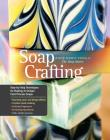 Soap Crafting: Step-by-Step Techniques for Making 31 Unique Cold-Process Soaps Cover Image