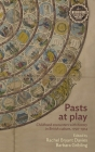 Pasts at Play: Childhood Encounters with History in British Culture, 1750-1914 Cover Image
