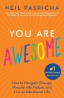 You Are Awesome: How to Navigate Change, Wrestle with Failure, and Live an Intentional Life (Book of Awesome Series, The) Cover Image