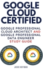 Google Cloud Certified: Google Professional Cloud Architect and Google Professional Data Engineer study guide - 2 books in 1 Cover Image