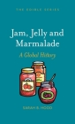Jam, Jelly and Marmalade: A Global History (Edible) Cover Image