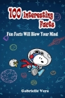 100 Interesting Facts: Fun Facts Will Blow Your Mind Cover Image