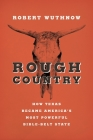 Rough Country: How Texas Became America S Most Powerful Bible-Belt State Cover Image