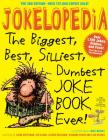 Jokelopedia, Third Edition: The Biggest, Best, Silliest, Dumbest Joke Book Ever! Cover Image