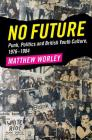 No Future: Punk, Politics and British Youth Culture, 1976-1984 Cover Image